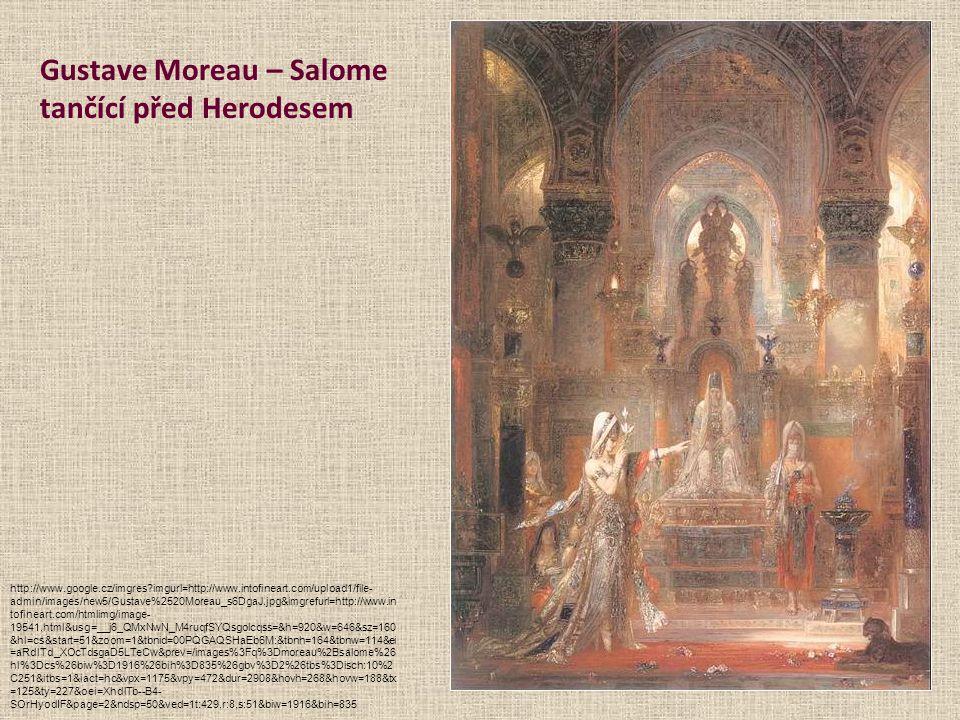Gustave Moreau – Salome tančící před Herodesem http://www.google.cz/imgres?imgurl=http://www.intofineart.com/upload1/file- admin/images/new5/Gustave%2