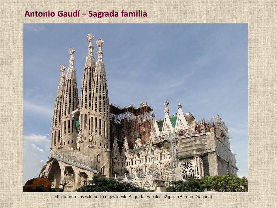 Antonio Gaudí – Sagrada familia http://commons.wikimedia.org/wiki/File:Sagrada_Familia_02.jpg(Bernard Gagnon)