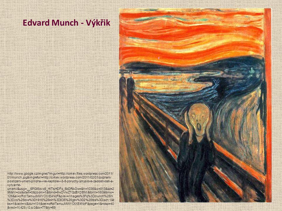 Edvard Munch - Výkřik http://www.google.cz/imgres?imgurl=http://cirkev.files.wordpress.com/2011/ 01/munch.jpg&imgrefurl=http://cirkev.wordpress.com/2011/02/01/poznani- postizeni-umeni-priloha-i-ke-kapitole-i-3-8-poruchy-smyslove-zadostivosti-a- vytvarne- umeni/&usg=__5PGI6ovo9_HlTlsHDFx_5bDRAOw=&h=1036&w=813&sz=2 95&hl=cs&start=0&zoom=1&tbnid=8wDVwZTQcBXDBM:&tbnh=160&tbnw= 126&ei=oRdlTamuJMWYOtXE4NcF&prev=/images%3Fq%3Dmunch%26hl %3Dcs%26biw%3D1916%26bih%3D835%26gbv%3D2%26tbs%3Disch:1&it bs=1&iact=rc&dur=131&oei=oRdlTamuJMWYOtXE4NcF&page=1&ndsp=40 &ved=1t:429,r:0,s:0&tx=77&ty=59