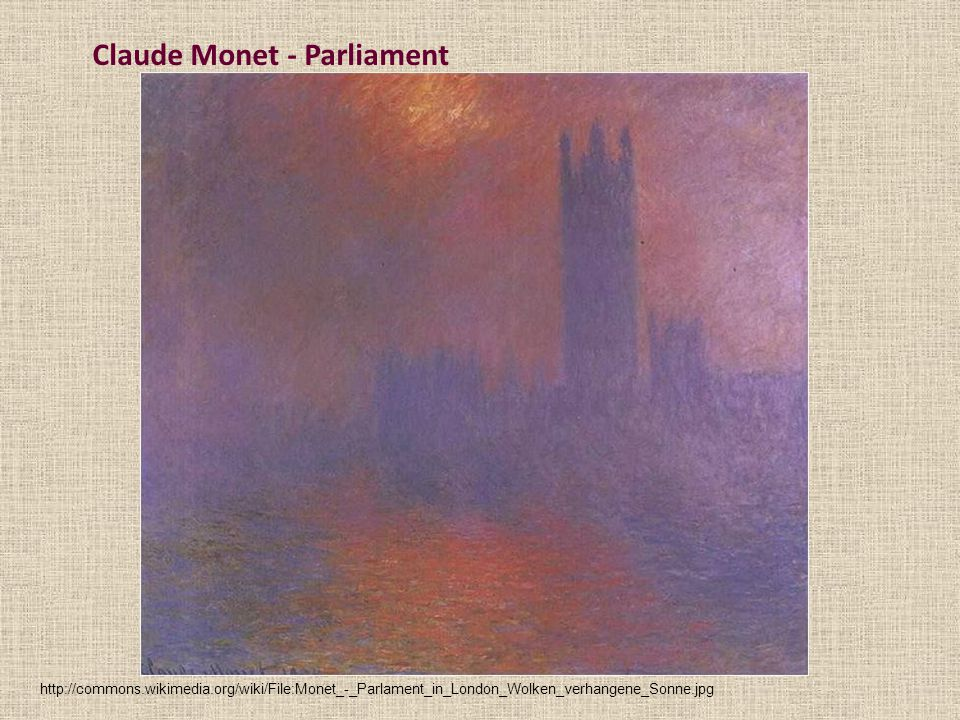 Claude Monet - Parliament http://commons.wikimedia.org/wiki/File:Monet_-_Parlament_in_London_Wolken_verhangene_Sonne.jpg