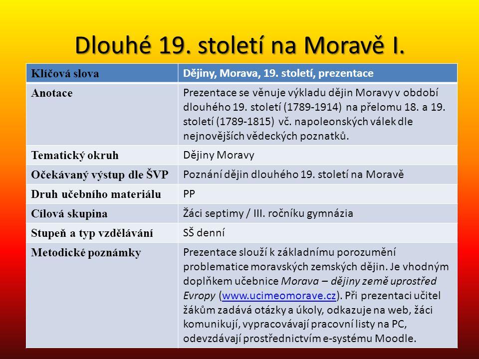 Dlouhé 19. století na Moravě I. Klíčová slova Dějiny, Morava, 19. století, prezentace Anotace Prezentace se věnuje výkladu dějin Moravy v období dlouh
