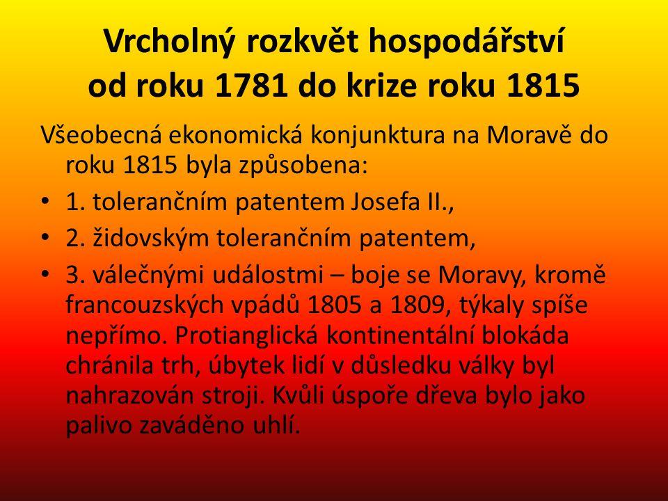 Vrcholný rozkvět hospodářství od roku 1781 do krize roku 1815 Všeobecná ekonomická konjunktura na Moravě do roku 1815 byla způsobena: 1. tolerančním p