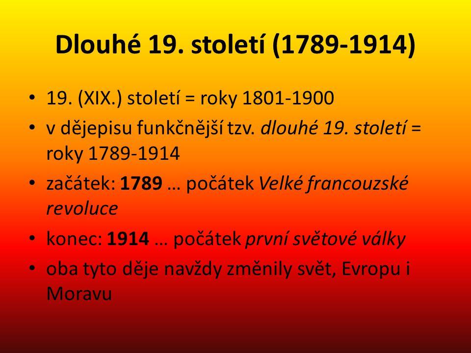 Dlouhé 19. století (1789-1914) 19. (XIX.) století = roky 1801-1900 v dějepisu funkčnější tzv. dlouhé 19. století = roky 1789-1914 začátek: 1789 … počá