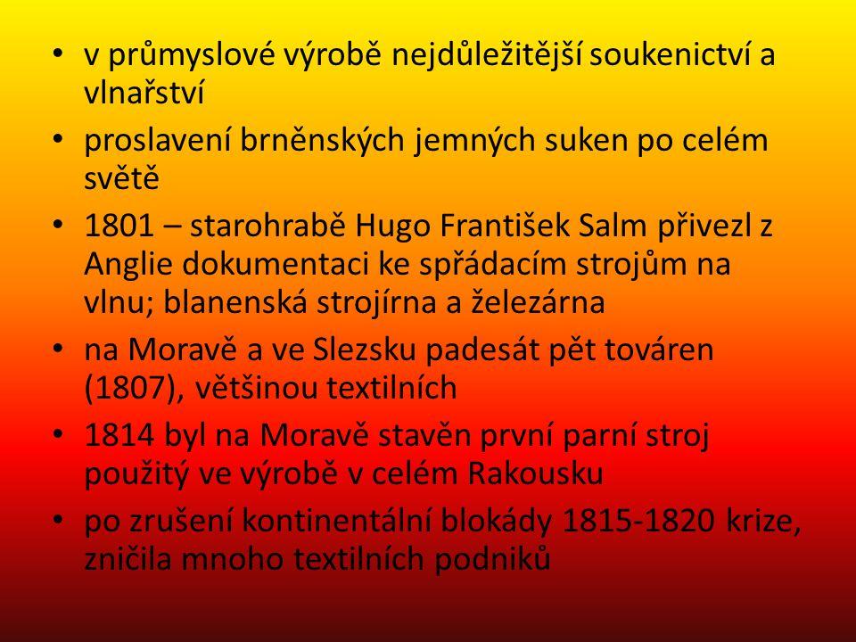v průmyslové výrobě nejdůležitější soukenictví a vlnařství proslavení brněnských jemných suken po celém světě 1801 – starohrabě Hugo František Salm př
