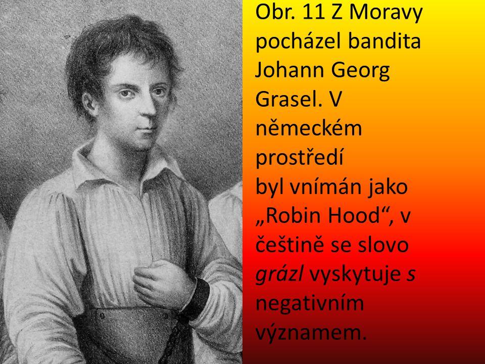 """Obr. 11 Z Moravy pocházel bandita Johann Georg Grasel. V německém prostředí byl vnímán jako """"Robin Hood"""", v češtině se slovo grázl vyskytuje s negativ"""