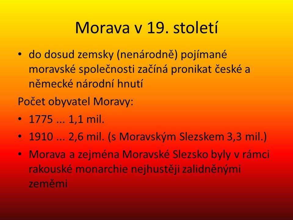 Morava v 19. století do dosud zemsky (nenárodně) pojímané moravské společnosti začíná pronikat české a německé národní hnutí Počet obyvatel Moravy: 17