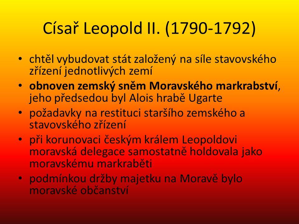 Císař Leopold II. (1790-1792) chtěl vybudovat stát založený na síle stavovského zřízení jednotlivých zemí obnoven zemský sněm Moravského markrabství,