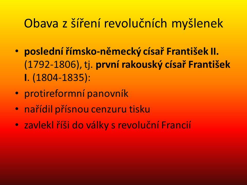 Obava z šíření revolučních myšlenek poslední římsko-německý císař František II. (1792-1806), tj. první rakouský císař František I. (1804-1835): protir