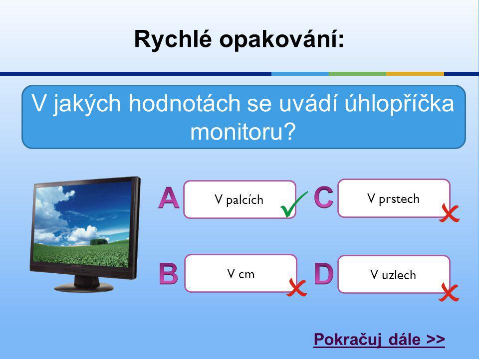 Rychlé opakování: V jakých hodnotách se uvádí úhlopříčka monitoru.