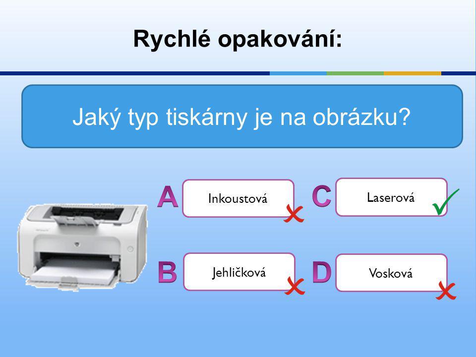 Rychlé opakování: Jaký typ tiskárny je na obrázku Inkoustová Laserová Jehličková Vosková