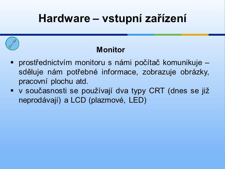 Hardware – vstupní zařízení Kritéria pro výběr monitoru mohou být následující:  podle velikosti úhlopříčky – velikost úhlopříčky je uvedena v palcích.