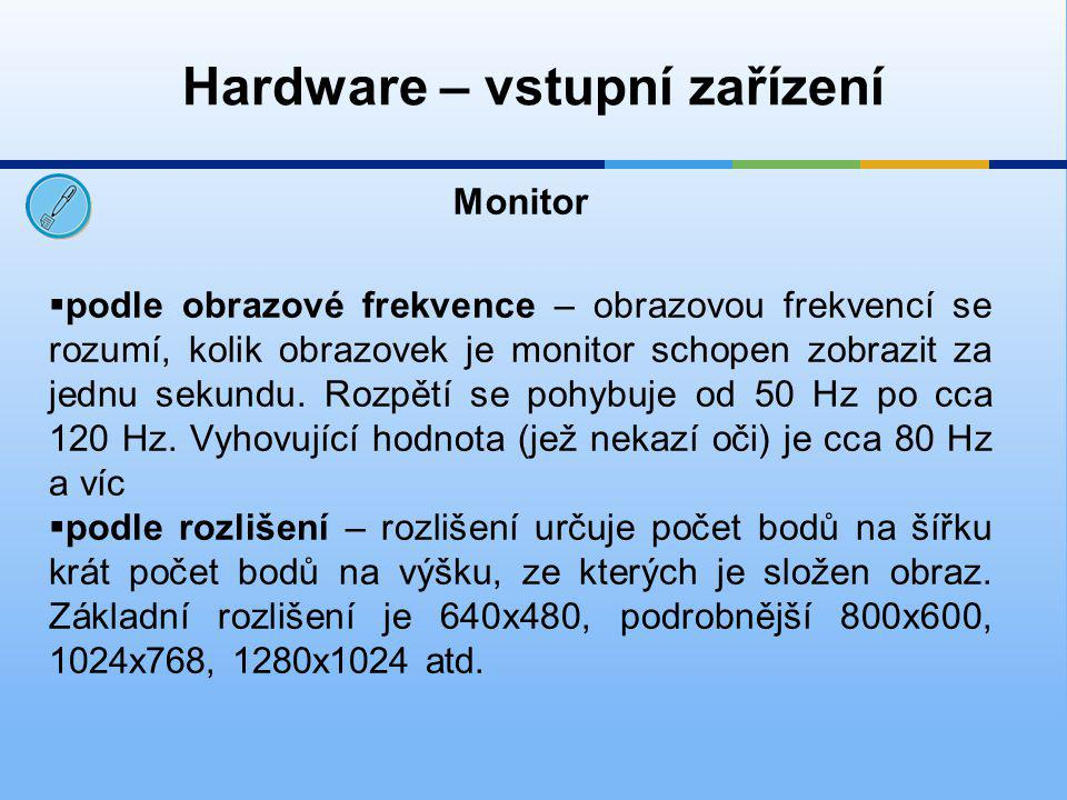 Hardware – vstupní zařízení  podle obrazové frekvence – obrazovou frekvencí se rozumí, kolik obrazovek je monitor schopen zobrazit za jednu sekundu.