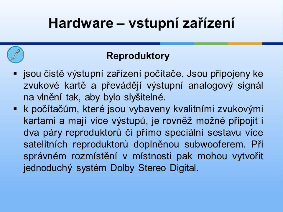 Hardware – vstupní zařízení  jsou čistě výstupní zařízení počítače.