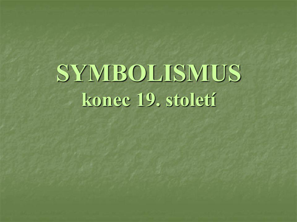 SYMBOLISMUS vznikl jako reakce na naturalismus v literatuře a impresionismus v malířství.