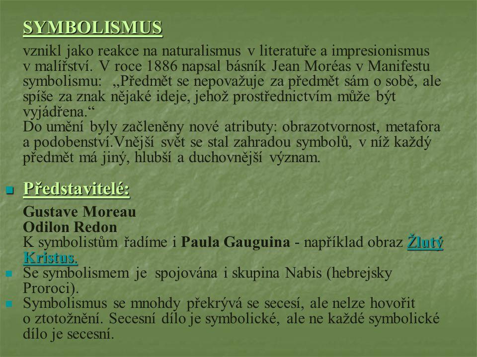 SYMBOLISMUS vznikl jako reakce na naturalismus v literatuře a impresionismus v malířství. V roce 1886 napsal básník Jean Moréas v Manifestu symbolismu