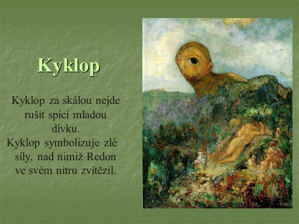 Kyklop Kyklop za skálou nejde rušit spící mladou dívku. Kyklop symbolizuje zlé síly, nad nimiž Redon ve svém nitru zvítězil.