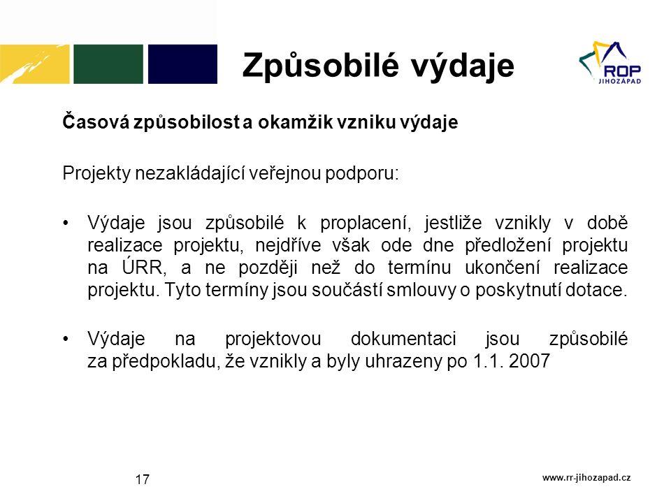 17 Způsobilé výdaje www.rr-jihozapad.cz Časová způsobilost a okamžik vzniku výdaje Projekty nezakládající veřejnou podporu: Výdaje jsou způsobilé k pr