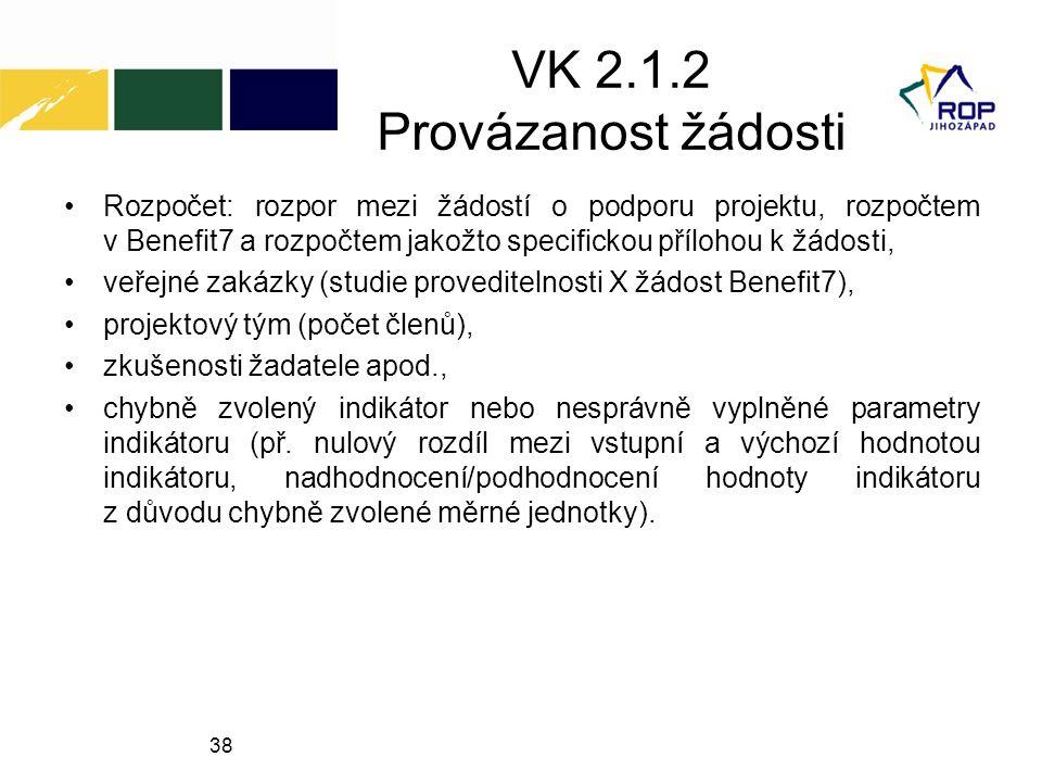 38 VK 2.1.2 Provázanost žádosti Rozpočet: rozpor mezi žádostí o podporu projektu, rozpočtem v Benefit7 a rozpočtem jakožto specifickou přílohou k žádosti, veřejné zakázky (studie proveditelnosti X žádost Benefit7), projektový tým (počet členů), zkušenosti žadatele apod., chybně zvolený indikátor nebo nesprávně vyplněné parametry indikátoru (př.