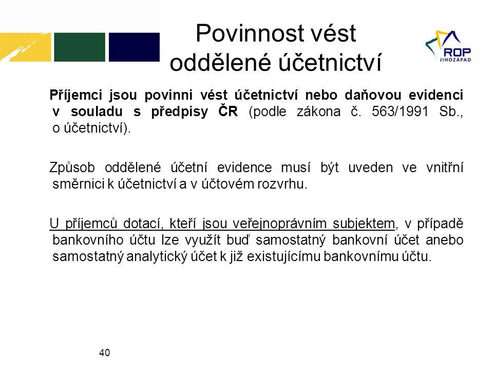 40 Povinnost vést oddělené účetnictví Příjemci jsou povinni vést účetnictví nebo daňovou evidenci v souladu s předpisy ČR (podle zákona č.