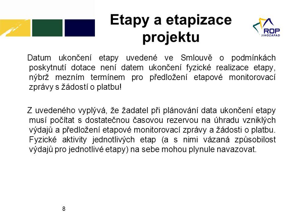 8 Etapy a etapizace projektu Datum ukončení etapy uvedené ve Smlouvě o podmínkách poskytnutí dotace není datem ukončení fyzické realizace etapy, nýbrž mezním termínem pro předložení etapové monitorovací zprávy s žádostí o platbu.