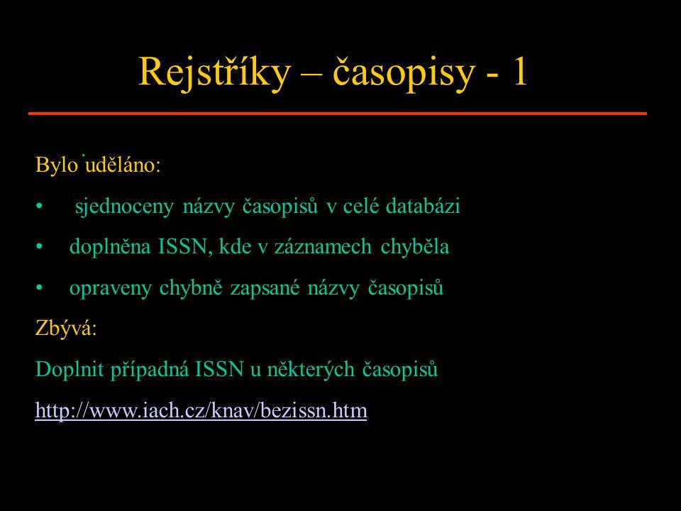 Rejstříky – časopisy - 1. Bylo uděláno: sjednoceny názvy časopisů v celé databázi doplněna ISSN, kde v záznamech chyběla opraveny chybně zapsané názvy