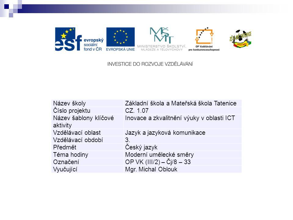 Název školyZákladní škola a Mateřská škola Tatenice Číslo projektuCZ. 1.07 Název šablony klíčové aktivity Inovace a zkvalitnění výuky v oblasti ICT Vz