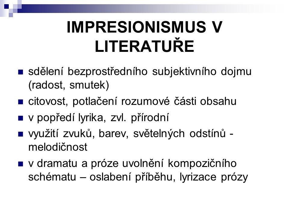 IMPRESIONISMUS V LITERATUŘE sdělení bezprostředního subjektivního dojmu (radost, smutek) citovost, potlačení rozumové části obsahu v popředí lyrika, z