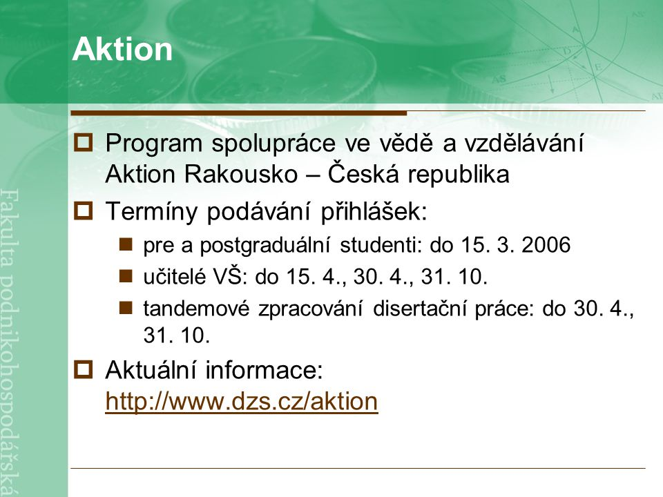 Aktion  Program spolupráce ve vědě a vzdělávání Aktion Rakousko – Česká republika  Termíny podávání přihlášek: pre a postgraduální studenti: do 15.