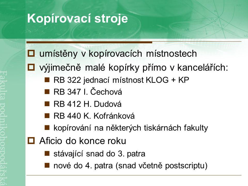 Kopírovací stroje  umístěny v kopírovacích místnostech  výjimečně malé kopírky přímo v kancelářích: RB 322 jednací místnost KLOG + KP RB 347 I.