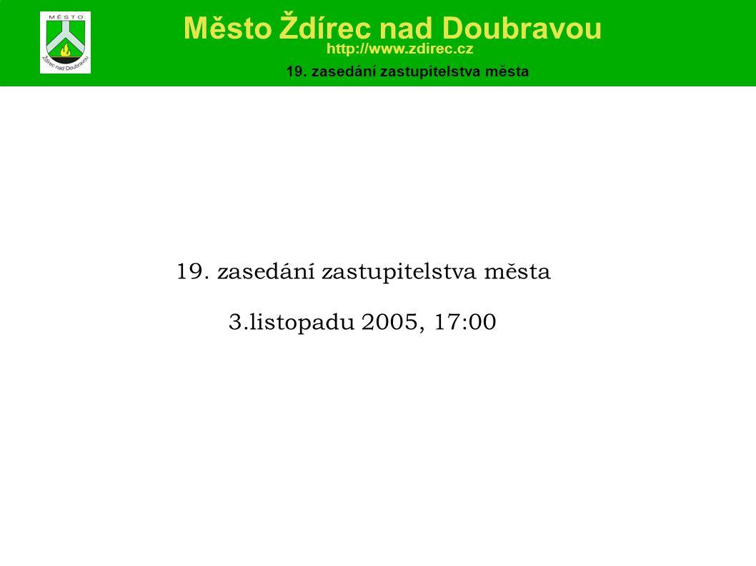 19. zasedání zastupitelstva města 3.listopadu 2005, 17:00 Město Ždírec nad Doubravou http://www.zdirec.cz 19. zasedání zastupitelstva města