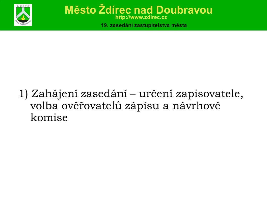 1) Zahájení zasedání – určení zapisovatele, volba ověřovatelů zápisu a návrhové komise Město Ždírec nad Doubravou http://www.zdirec.cz 19.