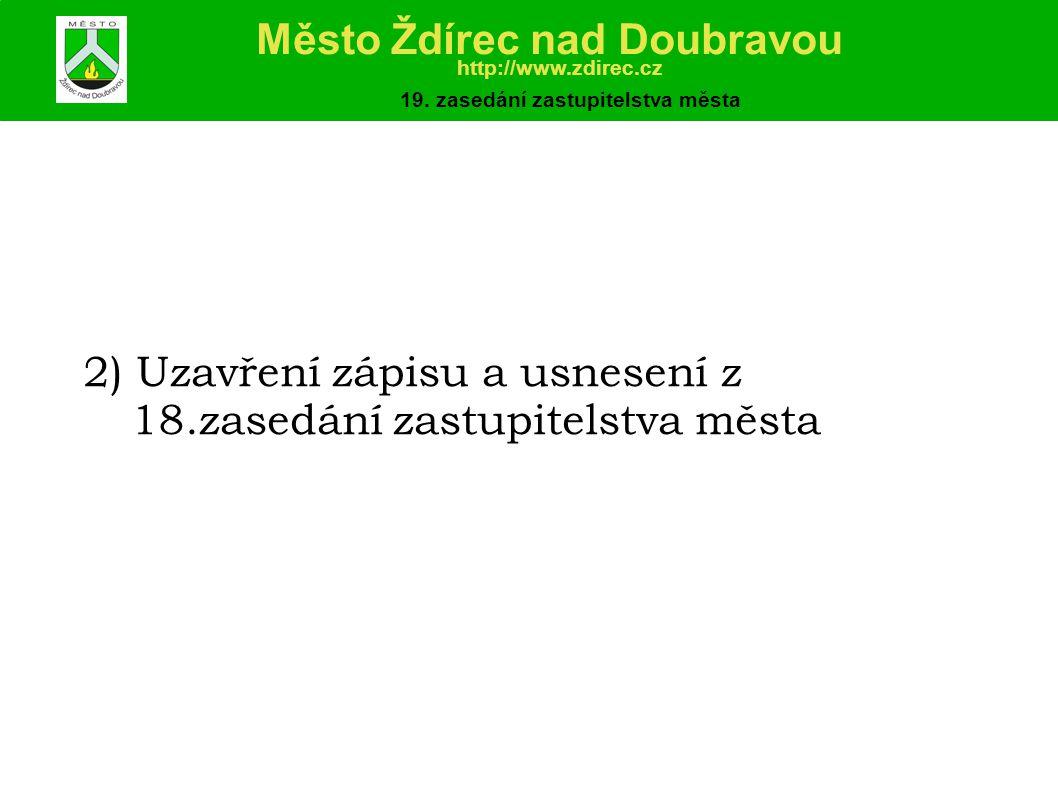 2) Uzavření zápisu a usnesení z 18.zasedání zastupitelstva města Město Ždírec nad Doubravou http://www.zdirec.cz 19.