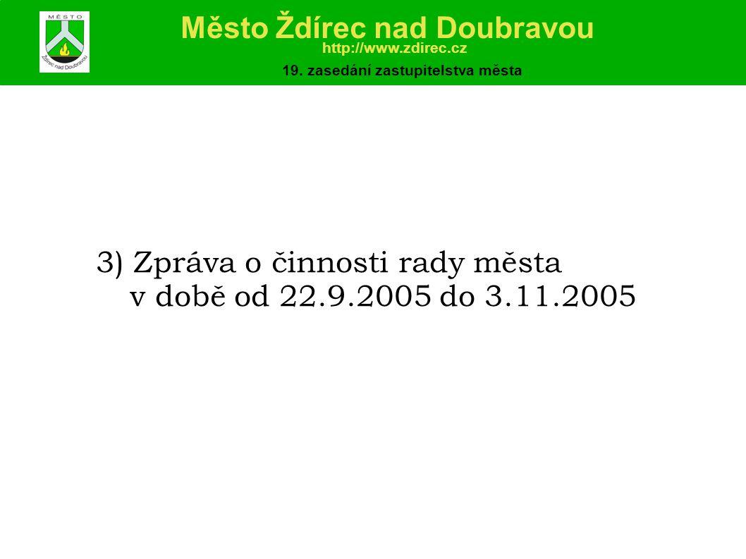 3) Zpráva o činnosti rady města v době od 22.9.2005 do 3.11.2005 Město Ždírec nad Doubravou http://www.zdirec.cz 19.