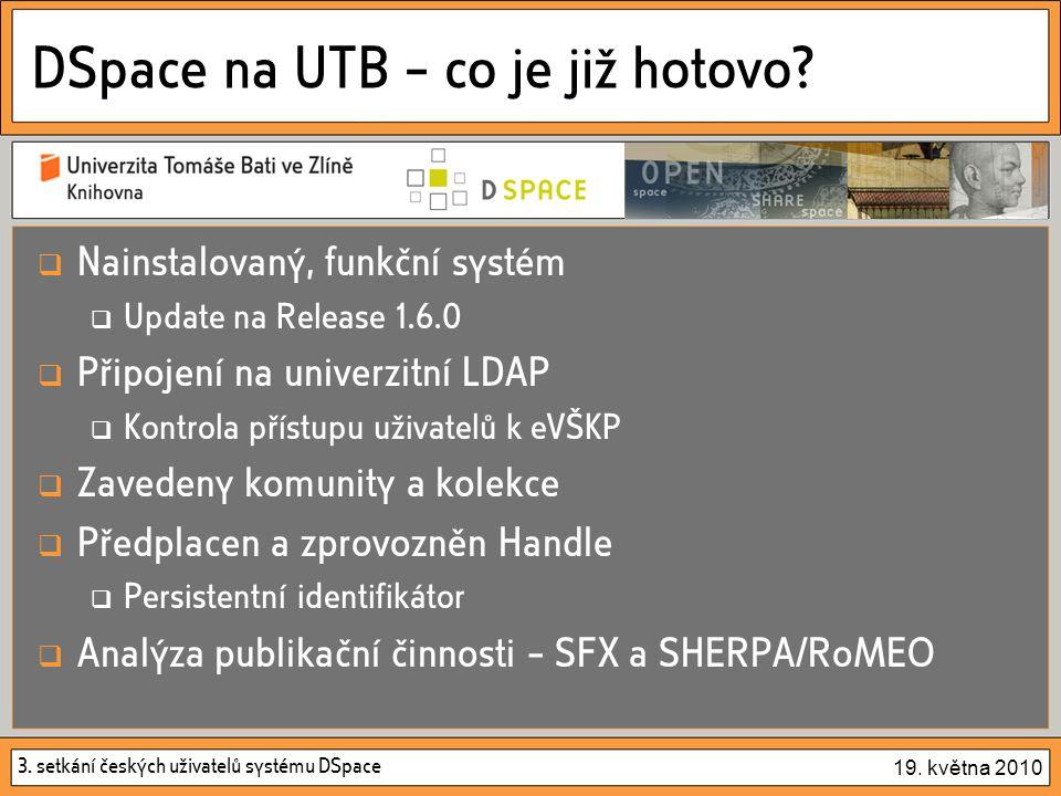 3. setkání českých uživatelů systému DSpace 19. května 2010 DSpace na UTB – co je již hotovo.