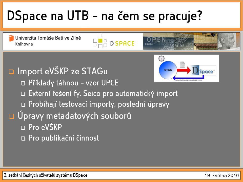 3. setkání českých uživatelů systému DSpace 19. května 2010 DSpace na UTB – na čem se pracuje.