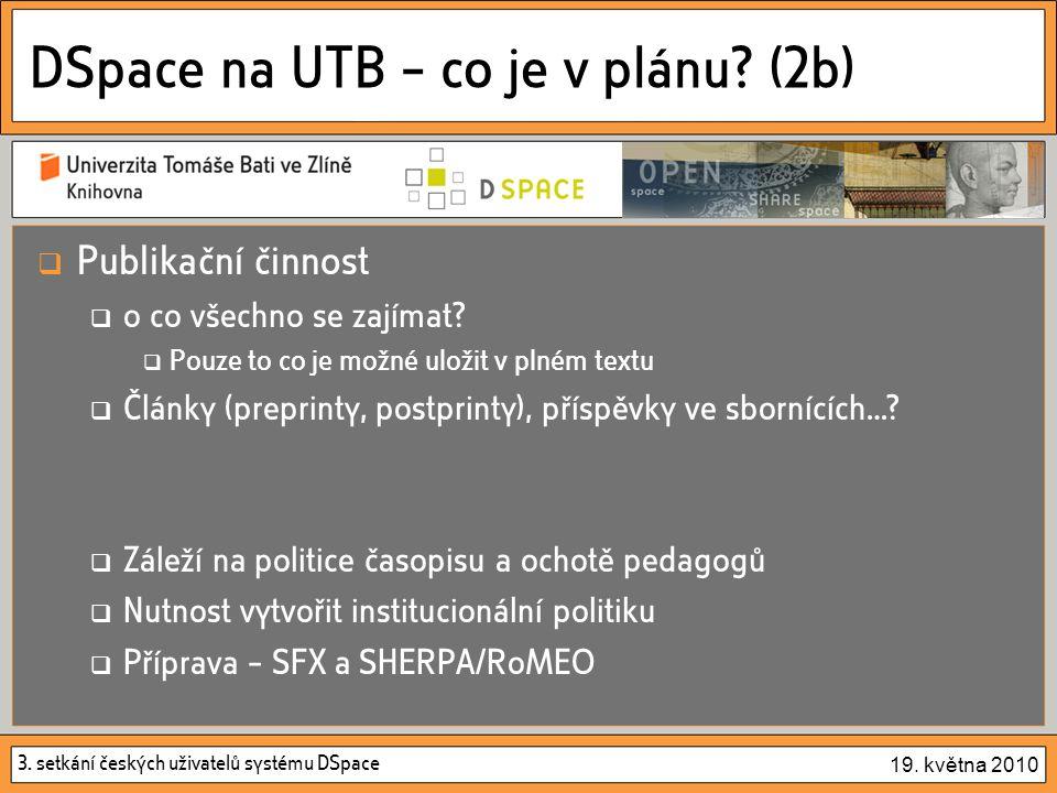 3. setkání českých uživatelů systému DSpace 19. května 2010 DSpace na UTB – co je v plánu.