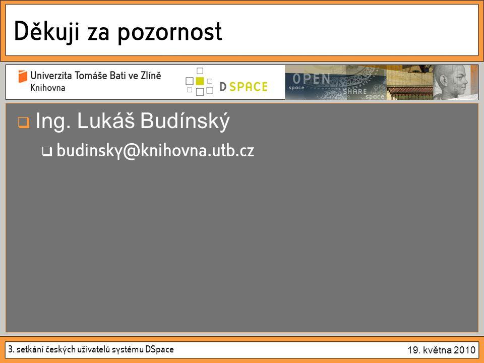 3. setkání českých uživatelů systému DSpace 19. května 2010 Děkuji za pozornost  Ing.