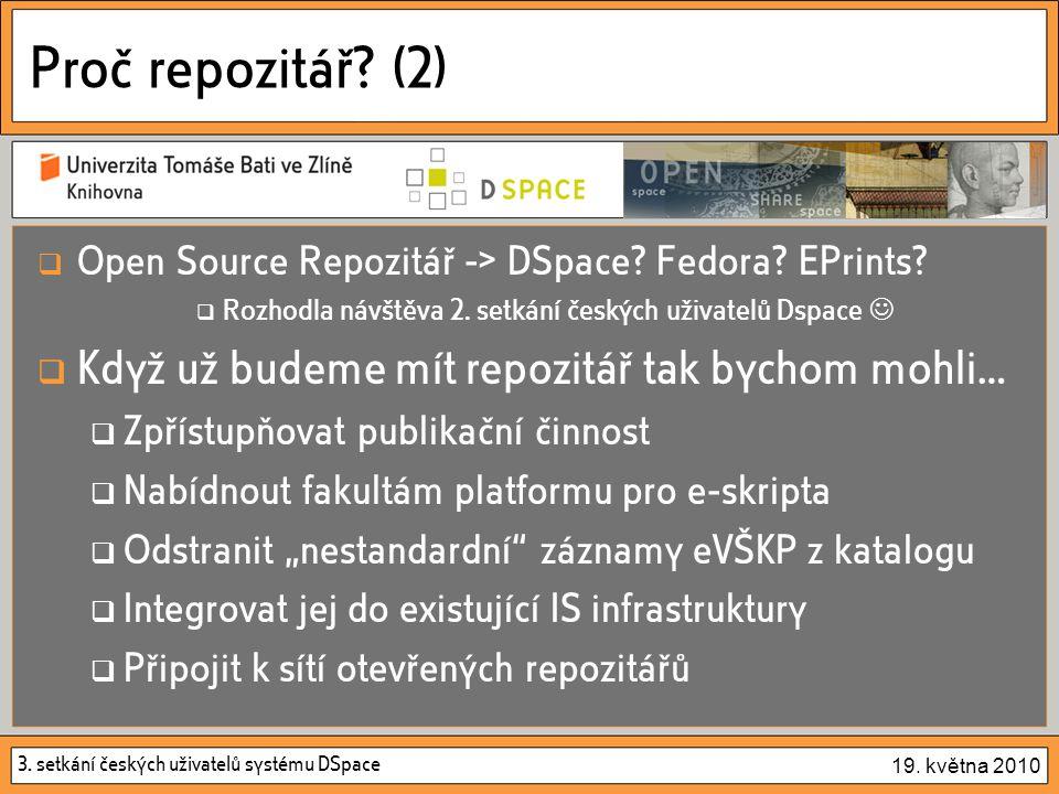 3. setkání českých uživatelů systému DSpace 19. května 2010 Proč repozitář.