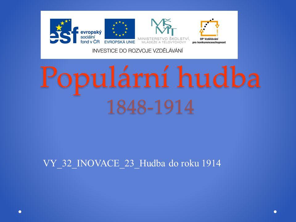Populární hudba 1848-1914 VY_32_INOVACE_23_Hudba do roku 1914