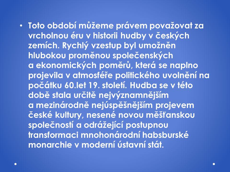 Toto období můžeme právem považovat za vrcholnou éru v historii hudby v českých zemích. Rychlý vzestup byl umožněn hlubokou proměnou společenských a e