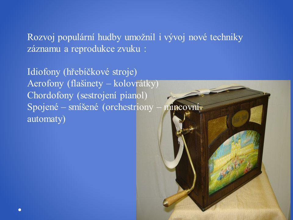 Rozvoj populární hudby umožnil i vývoj nové techniky záznamu a reprodukce zvuku : Idiofony (hřebíčkové stroje) Aerofony (flašinety – kolovrátky) Chord