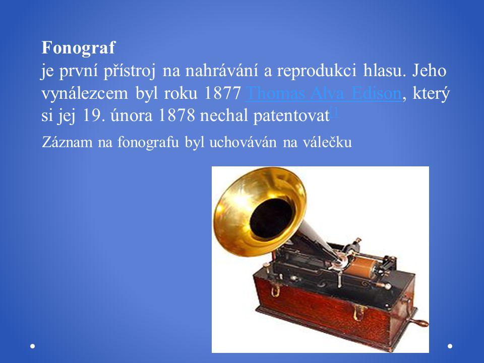 Fonograf je první přístroj na nahrávání a reprodukci hlasu. Jeho vynálezcem byl roku 1877 Thomas Alva Edison, který si jej 19. února 1878 nechal paten