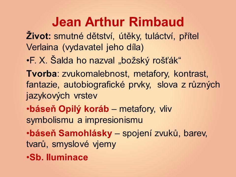 """Jean Arthur Rimbaud Život: smutné dětství, útěky, tuláctví, přítel Verlaina (vydavatel jeho díla) F. X. Šalda ho nazval """"božský rošťák"""" Tvorba: zvukom"""