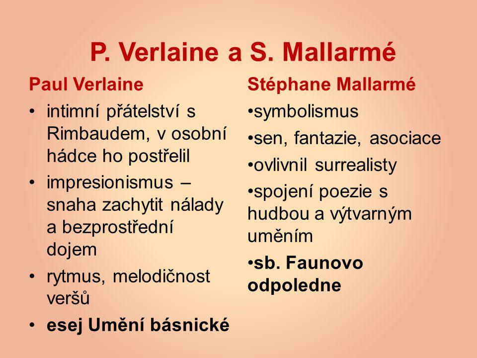 P. Verlaine a S. Mallarmé Paul Verlaine intimní přátelství s Rimbaudem, v osobní hádce ho postřelil impresionismus – snaha zachytit nálady a bezprostř