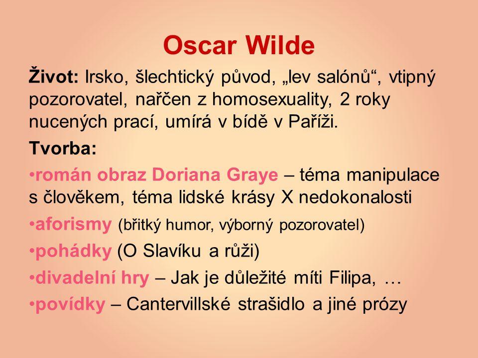 """Oscar Wilde Život: Irsko, šlechtický původ, """"lev salónů"""", vtipný pozorovatel, nařčen z homosexuality, 2 roky nucených prací, umírá v bídě v Paříži. Tv"""