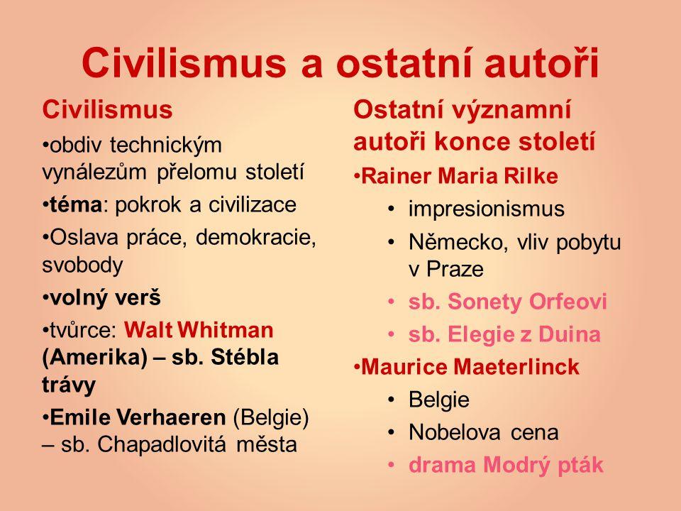 Civilismus a ostatní autoři Civilismus obdiv technickým vynálezům přelomu století téma: pokrok a civilizace Oslava práce, demokracie, svobody volný verš tvůrce: Walt Whitman (Amerika) – sb.