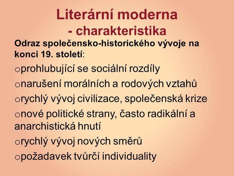 Literární moderna - směry o doznívají realismus a naturalismus o literatura ovlivněna výtvarným uměním o nové směry v literatuře o impresionismus o symbolismus o civilismus o dekadence o Prokletí básníci