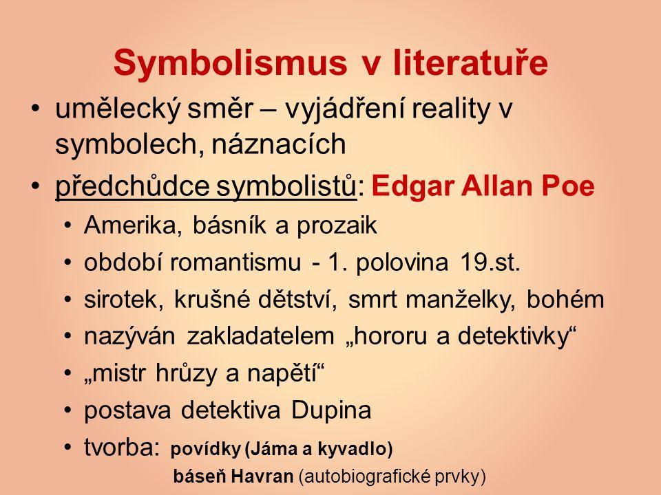Symbolismus v literatuře umělecký směr – vyjádření reality v symbolech, náznacích předchůdce symbolistů: Edgar Allan Poe Amerika, básník a prozaik obd