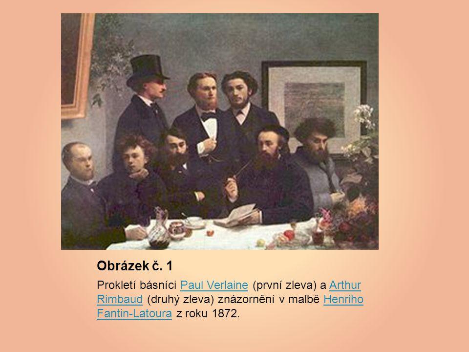 Obrázek č. 1 Prokletí básníci Paul Verlaine (první zleva) a Arthur Rimbaud (druhý zleva) znázornění v malbě Henriho Fantin-Latoura z roku 1872.Paul Ve