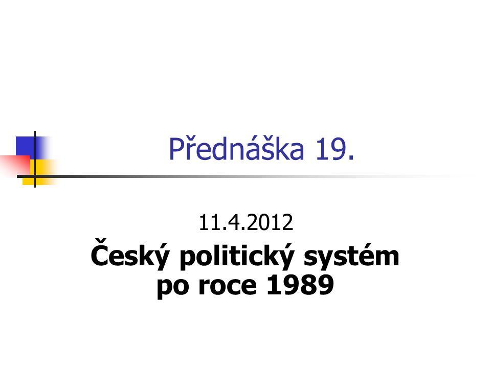 Přednáška 19. 11.4.2012 Český politický systém po roce 1989